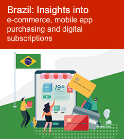 Brazil: Insights into e-commerce, mobile app purchasing and digital subscriptions